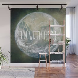 Earth Day - I'm with her! Wall Mural