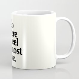 Go where you feel the most alive, motivational quote, be free, wanderlust, leave your comfort zone Coffee Mug
