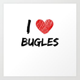 I Love Bugles Art Print
