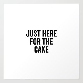 Just Here For The Cake Art Print
