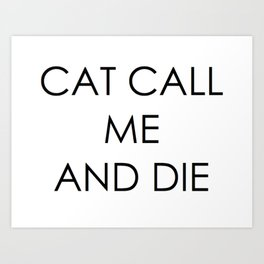 CAT CALL ME & DIE Art Print