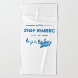 Either Stop Staring or Buy a F***ing Ticket Beach Towel