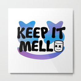 Keep it Mellos Metal Print