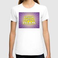 islam T-shirts featuring Crush Radical Islam by politics