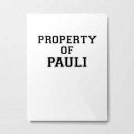 Property of PAULI Metal Print