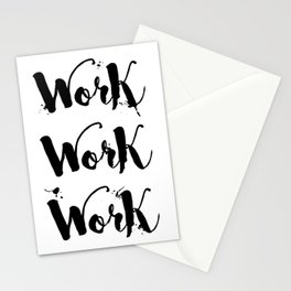 Work Work Work Motivational Quote Stationery Cards