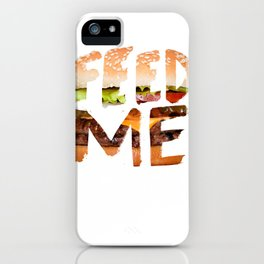 Feed me. iPhone Case