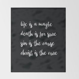 Life is a maybe - Death is for sure - Sin is the cause - Christ is the cure Throw Blanket