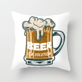 Beer Is A Solution Throw Pillow