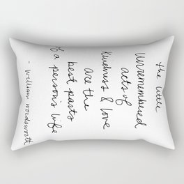 The little unremembered acts of kindness & love are the best parts of a person's life Rectangular Pillow
