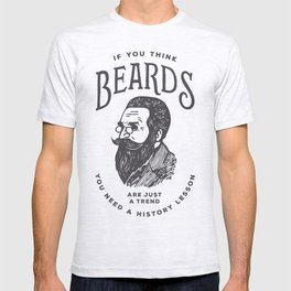 If You Think Beards are Just a Trend You Need a History Lesson T-shirt