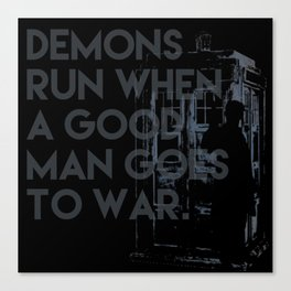 demons run when a good man goes to war -  Dr. Who Canvas Print