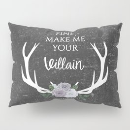 Make me your villain - The Darkling quote - Leigh Bardugo - Grey Pillow Sham
