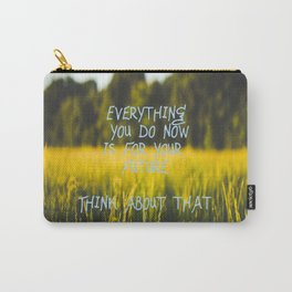 Everything you do now is for your future. Think about that! Carry-All Pouch