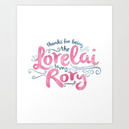 You're the Lorelai to My Rory Art Print