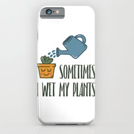 Sometimes I Wet My Plants Gift iPhone Case