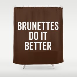 Brunettes Do It Better Funny Saying Shower Curtain