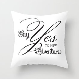 Say Yes to New Adventures Print Throw Pillow