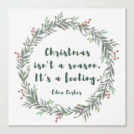 Christmas isn't a season. It's a feeling. -Edna Ferber Canvas Print