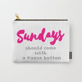 Sundays should come with a Pause button Carry-All Pouch