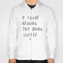 If You're Reading This Bring Coffee Parody Hoody