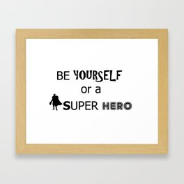 Be yourself or a super hero Framed Art Print