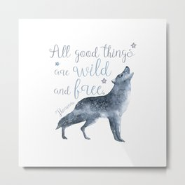 All good things are wild and free Metal Print
