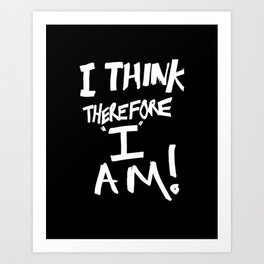 I think therefore I am Art Print