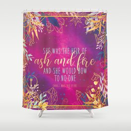 Heir of Fire - Heir of Ash and Fire Quote Shower Curtain