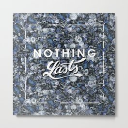 Nothing Lasts Metal Print