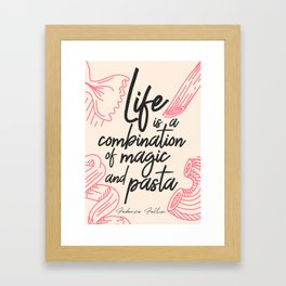 Federico Fellini, life is a combination of Magic and Pasta, handwritten quote, kitchen, food art Framed Art Print