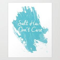 Salt Hair Don't Care  Art Print