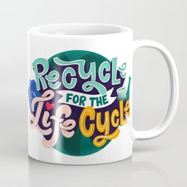 Recycle for the life cycle Coffee Mug