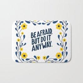Be afraid but do it anyway! Bath Mat