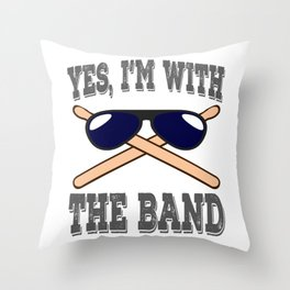 """""""Yes, I'm with the drummer of the band"""" creative,cool and awesome band themed tee for drummers! Throw Pillow"""