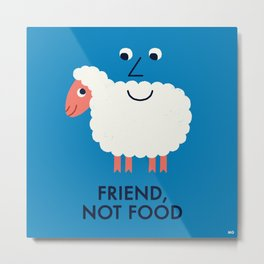 Friend, Not Food Metal Print