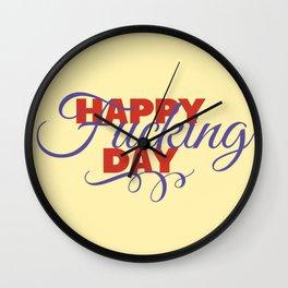 happy fucking day Wall Clock
