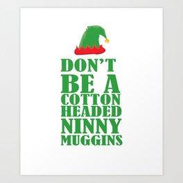 Don't be a cotton headed ninny muggins Art Print