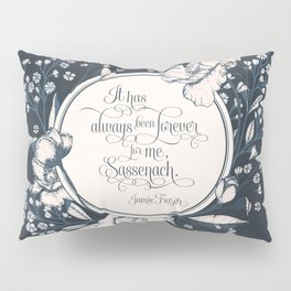 It has always been forever for me Sassenach. Jamie Fraser Pillow Sham