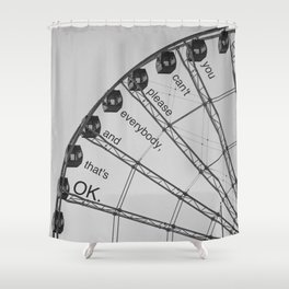 You Can't Please Everybody, and That's OK. Shower Curtain