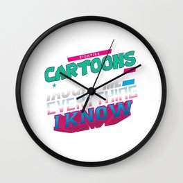 Eighties Cartoons told me everything i know Wall Clock