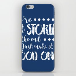 We're all stories in the end iPhone Skin