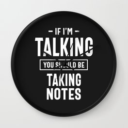 If I'm Talking You Should Be Taking Notes Wall Clock