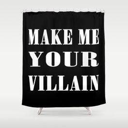 Make Me Your Villain Shower Curtain
