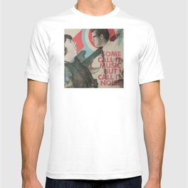 Some call it music but I call it noise T-shirt