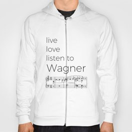 Live, love, listen to Wagner Hoody
