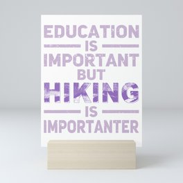 Education Is Important But Hiking Is Importanter pu Mini Art Print