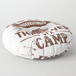 Never Underestimate The Power Of A Camp co Floor Pillow