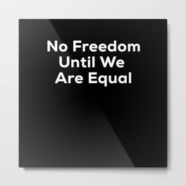 No Freedom Until We Are Equal Metal Print