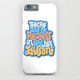 There are no regrets in life just lessons iPhone Case